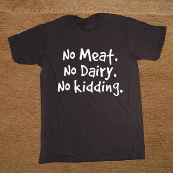 New Vegan Pride - No Meat. No Dairy. No Kidding. T Shirt Men Funny Tshirt Man Clothing Short Sleeve Camisetas T-shirt