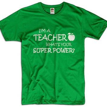 I'm A Teacher What Is Your Super Power Men Women Ladies Funny Joke Geek Clothes T shirt Tee Gift Present