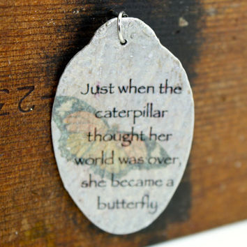 Just when the caterpillar thought her life was over, She became a butterfly Pendant, Silverware Jewelry, Inspirational Jewelry
