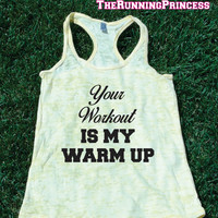 Your Workout Is My Warm Up  Burnout Tank top.Womens crossfit tank.Funny exercise tank.Running tank top. Bootcamp tank.Sexy Gym Clothing