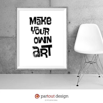 Printable Art Make Your Own Art Minimalist art print Typographic art print Home Decor Printable quote instant download printable art quote