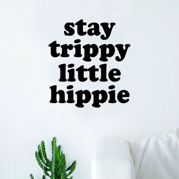 Stay Trippy Little Hippie Quote Wall Decal Sticker Bedroom Living Room Art Vinyl Inspirational Hippy Funny Good Vibes Teen Yoga