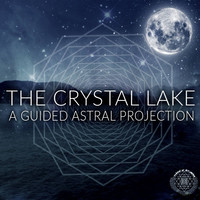 THE CRYSTAL LAKE // Guided Astral Projection, by // SCHOOL OF DREAMING //