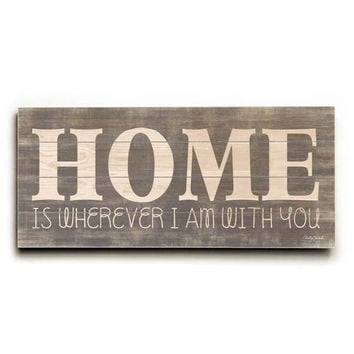 Home is Wherever I am With You by Artist Misty Diller Wood Sign