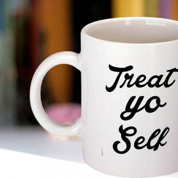 Treat Yo Self Custom Mug funny Coffee Mug Tea Mug White Mug
