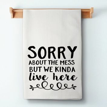 Sorry About The Mess Flour Sack Towel