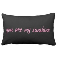 Black pillow you are my sunshine