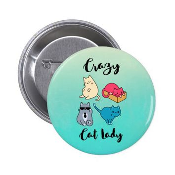 Crazy Cat Lady and 4 Cute Cats Pinback Button