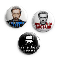 "2""Doctor HOUSE Set ot 3 pinback buttons badges 50mm. Everybody lies, It's not lupus, one sick bastard"