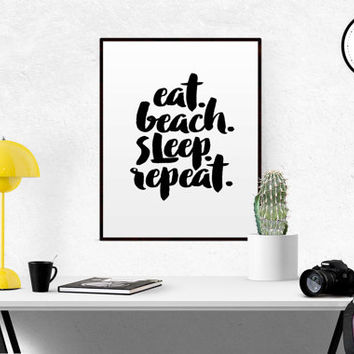 "Funny quote Inspiring print ""Eat Beach Sleep Repeat"" Typography art Black and White Wall artwork Home decor Printable quotes SUMMER QUOTE"