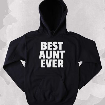 Aunt Sweatshirt Best Aunt Ever Clothing Greatest Family Tumblr Hoodie