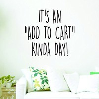 It's An Add To Cart Kinda Day Wall Decal Sticker Wall Decal Sticker Vinyl Graphic