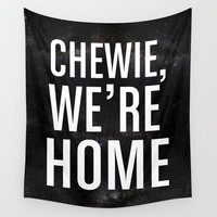 Chewie, We're Home Wall Tapestry by All Is One