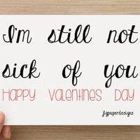 Buy 1 Get 1 FREE--Printable Valentines Day Card- Im Still Not Sick Of You.  Funny Vday Card