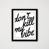 "Don't Kill my Vibe. Typography. Black and White. Happy. Motivation. Topographic Print. 8.5x11"" Print"