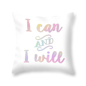 I can and I will Inspirational Quote Throw Pillow - Motivational Quotes Art Decor Pastel Pillow - Typography Pillow Word Pillows Text Pillow