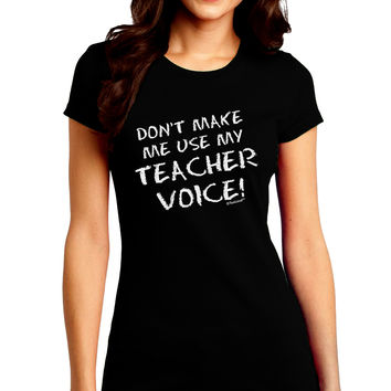 Don't Make Me Use My Teacher Voice Juniors Crew Dark T-Shirt