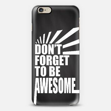 Don't Forget to be Awesome - chalkboard iPhone 6 case by Ink of Me | Casetify
