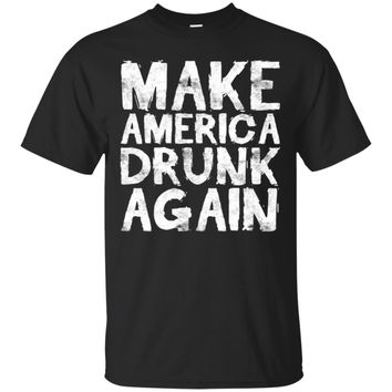 Make America Drunk Again T-Shirt Funny Fourth of July Gift