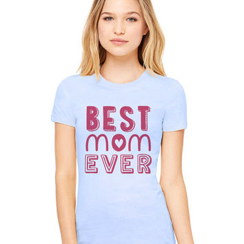 Light Blue Tshirt - Best Mom Ever Funny Shirt Tee T-Shirt Mens Ladies Womens Mother's Day