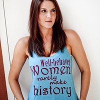 Well behaved Women rarely make historyRacer Back by NutritionSnob