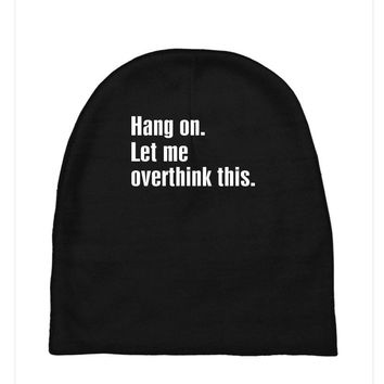 hang on. let me overthink this.. Popular T shirts Baby Beanies