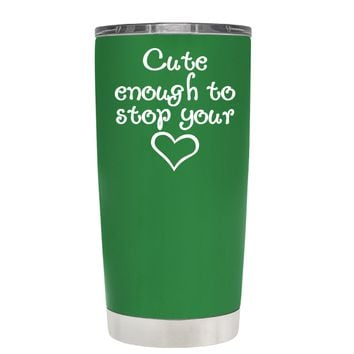 Cute Enough to Stop on Kelly Green 20 oz Tumbler Cup