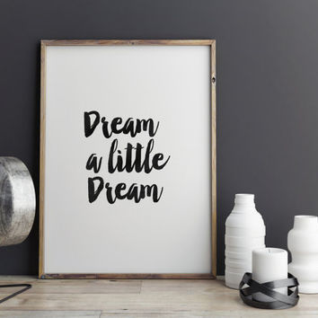 INSPIRATIONAL Quote, Dream Little Dream,Typography Art,Best Words,Black And White,Typographic Print,Printable Poster,Typography,Wall Decor