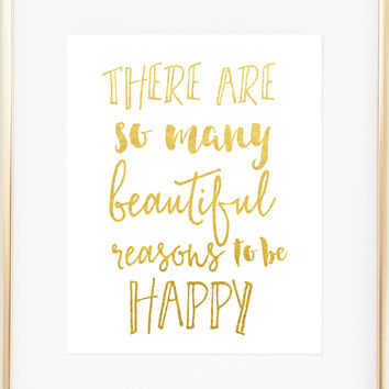 There Are So Many Beautiful Reasons To Be Happy Print