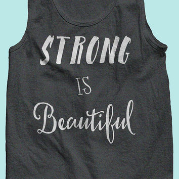 Strong Is Beautiful Motivational Tank Top. Great for Fitness, Crossfit, Yoga or Running! Gift for Mothers, Daughters and Best Friends!