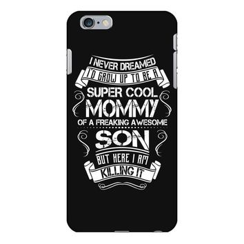 Super Cool Mommy Of A Freaking Awesome Son iPhone 6/6s Plus Case