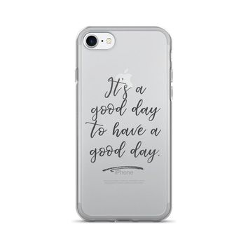 It's a Good Day to Have a Good Day Inspirational iPhone 7/7 Plus Case