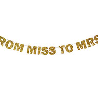 From Miss to Mrs Banner, Glitter Banner - Holiday Decoration, Photo Prop, From Miss to Mrs