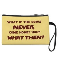 What if the Cows NEVER Come Home? Wristlet Clutches