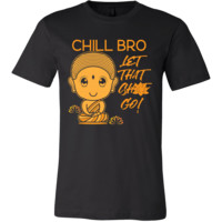 CHILL BRO Let That Sh** Go * Buddha Says * Funny Yoga Inspired T-Shirt