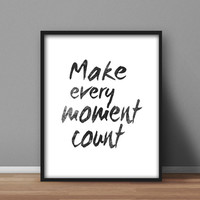 Typography Printable poster, Black and White Wall Art 'Make Every Moment Count' 8x10 digital download, home decor, office quotes
