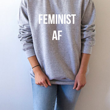 Feminist Af Sweatshirt Unisex for women girl power feminist slogan womens gift womens right sassy cool fashion saying