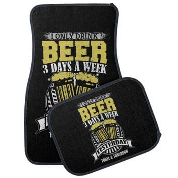 Only Drink Beer Three Days A Week Car Mat