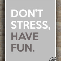 Inspirational Quotes, Don't Stress, Have Fun, inspiring quotes, typography, poster, wall art, home decor, wall decor, 8x10, 11x14, 16x20
