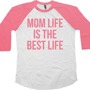 Mom T Shirt Parent Gifts For Mommy TShirt Mothers Day Present Mother Clothes Mom Life Is The Best Life 3/4 Sleeve Baseball Raglan Tee -SA774