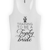 Funny Bride Tank Training To Be A Trophy Bride Racerback Tank American Apparel Gifts For Bride Workout Humor Bridal Gift Ladies Tanks WT-141