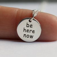 "Be Here Now Necklace - Yoga Jewelry . Solid Sterling Silver Disc, ""Be Here Now"" Inscription (both sides) . Inspirational . Meditation"
