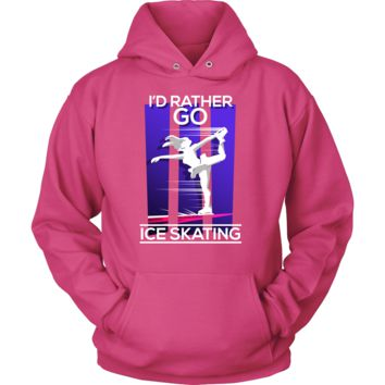 I'd Rather Go Ice Skating Ice Skater Gifts Hoodie v1