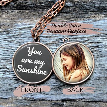 Personalized Photo Pendant - Double Sided Necklace - You Are My Sunshine Necklace - You Are So Loved