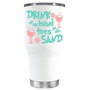 Drink in my Hand Toes in the Sand on White 30 oz Tumbler Cup