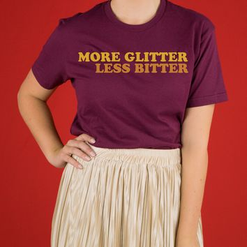 More Glitter Less Bitter Shirt