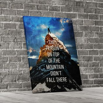 The Person On Top Of The Mountain Didn't Fall There Motivational Canvas Wall Art