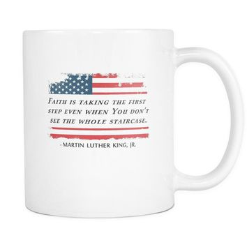 Martin Luther King jr Mug - Faith is taking the first step...