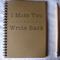 I Miss You--Write Back--- 5 x 7 journal