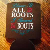 Blame It All On My Roots Beverage Insulator